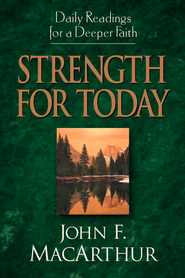 Strength for Today: Daily Readings for a Deeper Faith - eBook  -     By: John MacArthur