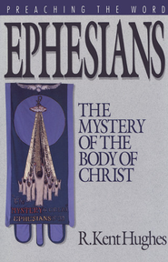 Ephesians: The Mystery of the Body of Christ - eBook  -     By: R. Kent Hughes