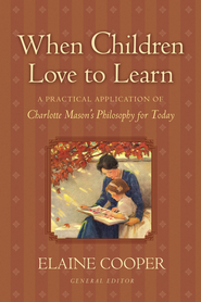 When Children Love to Learn: A Practical Application of Charlotte Mason's Philosophy for Today - eBook  -     By: Elaine Cooper