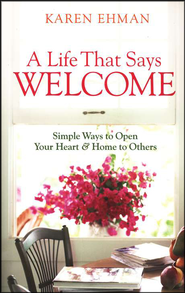 A Life That Says Welcome: Simple Ways to Open Your Heart & Home to Others  -     By: Karen Ehman
