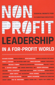 Nonprofit Leadership in a For-Profit World: Essential Insights from 15 Christian Executives  -     By: Christian Leadership Alliance
