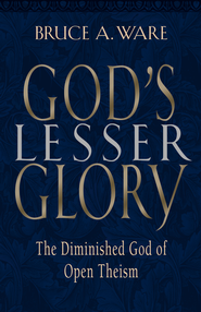 God's Lesser Glory: The Diminished God of Open Theism - eBook  -     By: Bruce A. Ware