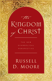 The Kingdom of Christ: The New Evangelical Perspective - eBook  -     By: Russell D. Moore