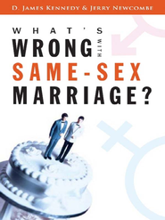 What's Wrong with Same-Sex Marriage? - eBook  -     By: D. James Kennedy, Jerry Newcombe