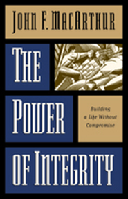 The Power of Integrity: Building a Life Without Compromise - eBook  -     By: John MacArthur