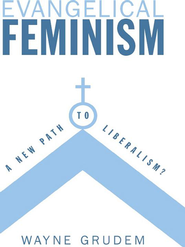 Evangelical Feminism: A New Path to Liberalism? - eBook  -     By: Wayne Grudem