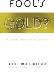 Fool's Gold?: Discerning Truth in an Age of Error - eBook  -     By: John MacArthur