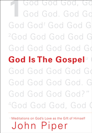 God Is the Gospel: Meditations on God's Love as the Gift of Himself - eBook  -     By: John Piper