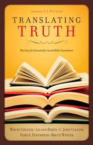 Translating Truth: The Case for Essentially Literal Bible Translation - eBook  -     Edited By: J.I. Packer     By: W. Grudem, L. Ryken, C.J. Collins et al.