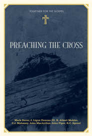 Preaching the Cross - eBook  -     By: Mark Dever, J. Ligon Duncan, C.J. Mahaney