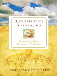 Redemptive Suffering: Lessons Learned from the Garden of Gethsemane - eBook  -     By: Leslie Montgomery