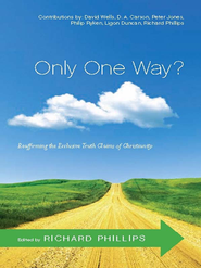 Only One Way?: Reaffirming the Exclusive Truth Claims of Christianity - eBook  -     By: Richard D. Phillips