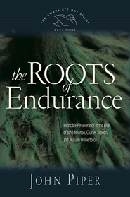 The Roots of Endurance: Invincible Perseverance in the Lives of John Newton, Charles Simeon, and William Wilberforce - eBook  -     By: John Piper