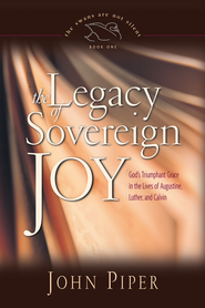 The Legacy of Sovereign Joy: God's Triumphant Grace in the Lives of Augustine, Luther, and Calvin - eBook  -     By: John Piper