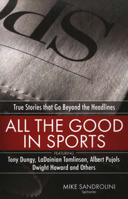 All the Good in Sports: True Stories That Go Beyond the Headlines  -     By: Mike Sandrolini
