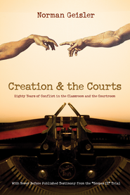 Creation and the Courts: Eighty Years of Conflict in the Classroom and the Courtroom - eBook  -     By: Norman L. Geisler