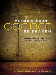 Things That Cannot Be Shaken: Holding Fast to Your Faith in a Relativistic World - eBook  -     By: K. Scott Oliphint, Rod Mays