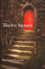 Twelve Stones: Notes on a Miraculous Journey (A Memoir)  -     By: Barbara Carole