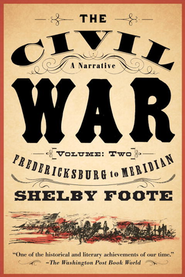 Civil War: A Narrative Fredericksburg to Meridian                             -     By: Shelby Foote