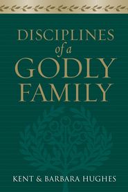 Disciplines of a Godly Family - eBook  -     By: R. Kent Hughes, Barbara Hughes