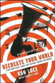 Recreate Your World: Find Your Voice, Shape the Culture, Change the World  -     By: Ron Luce