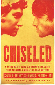 Chiseled: A Young Man's Guide to Shaping Character, True Toughness, and a Life That Matters  -     By: Shaun Blakeney, Marcus Brotherton