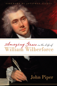 Amazing Grace in the Life of William Wilberforce - eBook  -     By: John Piper