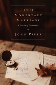 This Momentary Marriage: A Parable of Permanence - eBook  -     By: John Piper