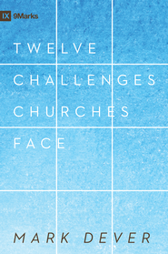 12 Challenges Churches Face - eBook  -     By: Mark Dever