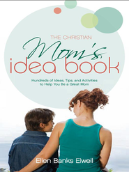 The Christian Mom's Idea Book: Hundreds of Ideas, Tips, and Activities to Help You Be a Great Mom - eBook  -     By: Ellen Banks Elwell