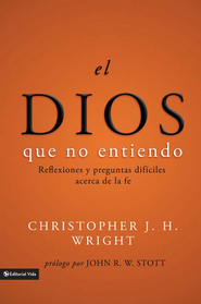Un Dios Incomprensible  (The God I Don't Understand)  -     By: Christopher J.H. Wright