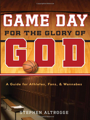 Game Day for the Glory of God: A Guide for Athletes, Fans, and Wannabes - eBook  -     By: Stephen Altrogge