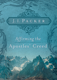 Affirming the Apostles' Creed - eBook  -     By: J.I. Packer