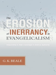 The Erosion of Inerrancy in Evangelicalism: Responding to New Challenges to Biblical Authority - eBook  -     By: G.K. Beale