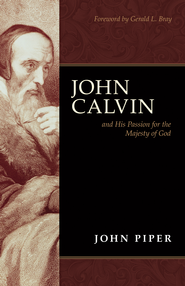 John Calvin and His Passion for the Majesty of God - eBook  -     By: John Piper