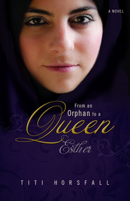 From an Orphan to a Queen: Esther  -              By: Titi Horsfall
