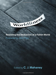 Worldliness: Resisting the Seduction of a Fallen World - eBook  -     By: C.J. Mahaney