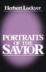 Portraits of the Savior  -     By: Herbert Lockyer