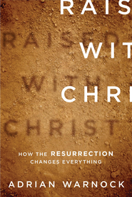 Raised with Christ: How the Resurrection Changes Everything - eBook  -     By: Adrian Warnock