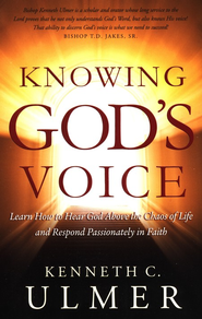 Knowing God's Voice: Learn How to Hear God Above the Chaos of Life and Respond Passionately in Faith  -     By: Dr. Kenneth C. Ulmer