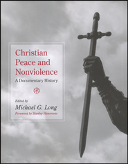 Christian Peace and Nonviolence: A Documentary History  -     Edited By: Michael G. Long     By: Edited by Michael G. Long