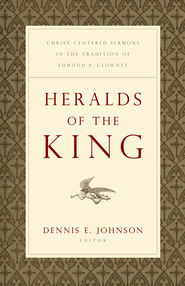 Heralds of the King: Christ-Centered Sermons in the Tradition of Edmund P. Clowney - eBook  -     Edited By: Dennis E. Johnson     By: Edited by Dennis E. Johnson
