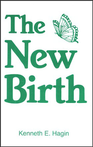 The New Birth  -     By: Kenneth E. Hagin