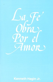 La Fe Obra por el Amor  (Faith Worketh by Love)  -     By: Kenneth Hagin