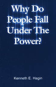 Why Do People Fall Under the Power?  -     By: Kenneth E. Hagin
