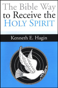 The Bible Way to Receive the Holy Spirit  -     By: Kenneth E. Hagin