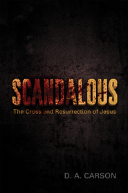 Scandalous: The Cross and Resurrection of Jesus - eBook  -     By: D.A. Carson