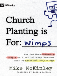 Church Planting Is for Wimps: How God Uses Messed-up People to Plant Ordinary Churches That Do Extraordinary Things - eBook  -     By: Mike McKinley