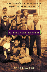 A Stronger Kinship: One Town's Extraordinary Story of Hope and Faith - eBook  -     By: Anna-Lisa Cox