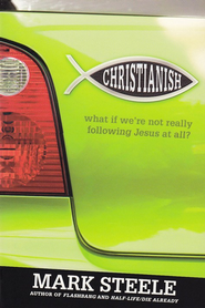 Christianish: What If We're Not Really Following Jesus at All?  -     By: Mark Steele